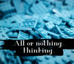 The Joy Experiment: All or Nothing Thinking