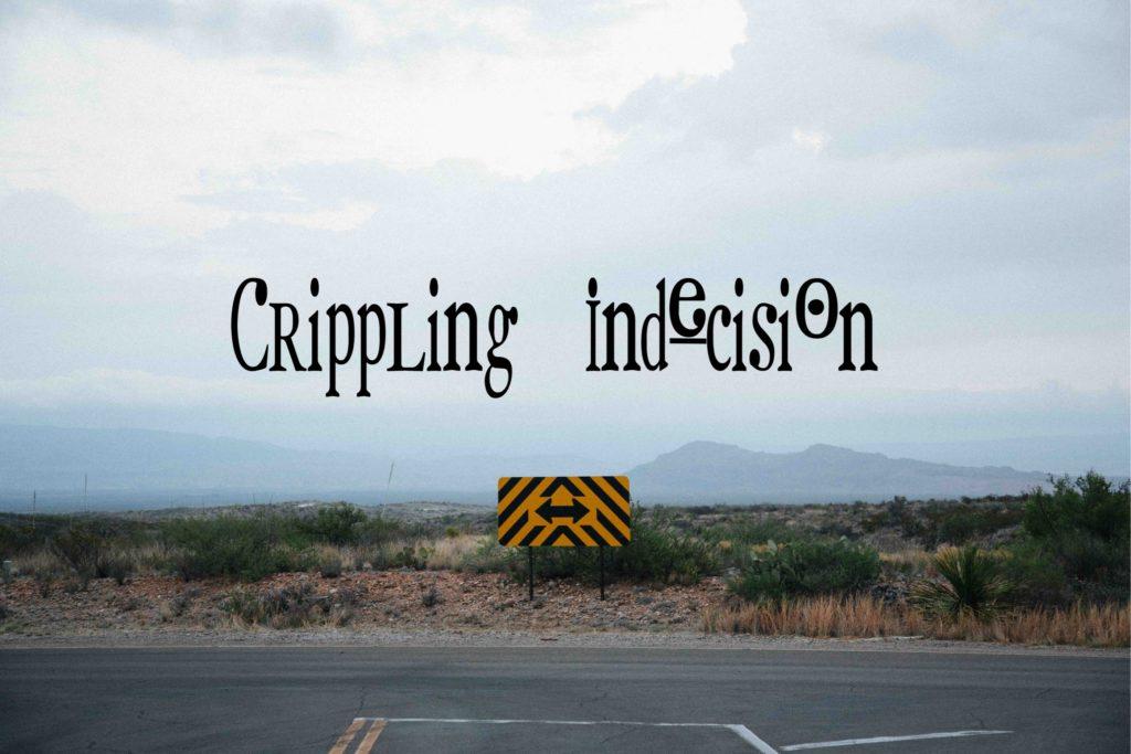 Crippling Indecision
